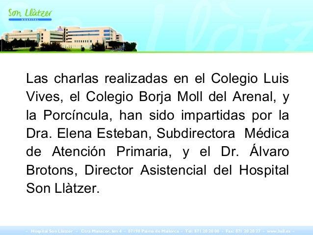 Las charlas realizadas en el Colegio Luis Vives, el Colegio Borja Moll del Arenal, y la Porcíncula, han sido impartidas po...