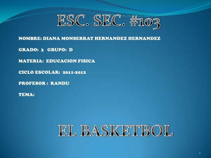 1<br />ESC. SEC. #103<br />NOMBRE: DIANA MONSERRAT HERNANDEZ HERNANDEZ<br />GRADO:  3   GRUPO:  D<br />MATERIA:  EDUCACION...