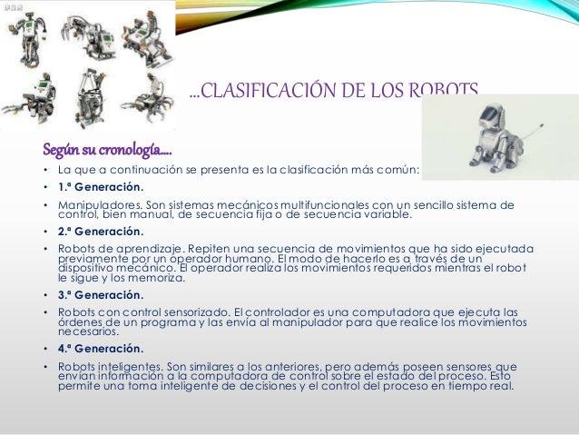 …CLASIFICACIÓN DE LOS ROBOTS… Según su cronología…. • La que a continuación se presenta es la clasificación más común: • 1...