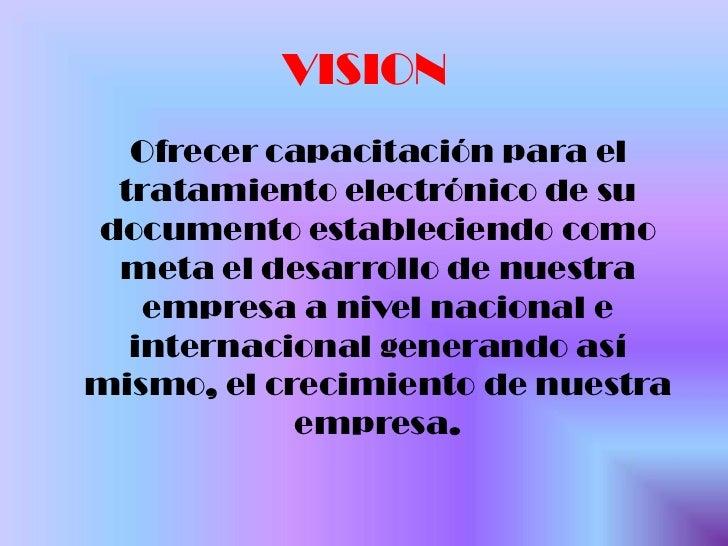 VISION<br />Ofrecer capacitación para el tratamiento electrónico de su documento estableciendo como meta el desarrollo de ...
