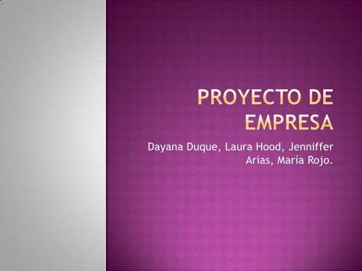 Dayana Duque, Laura Hood, Jenniffer                  Arias, María Rojo.