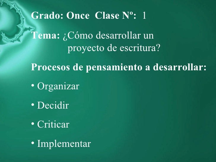 <ul><li>Grado: Once  Clase Nº:   1 </li></ul><ul><li>Tema:  ¿Cómo desarrollar un  </li></ul><ul><li>proyecto de escritura?...