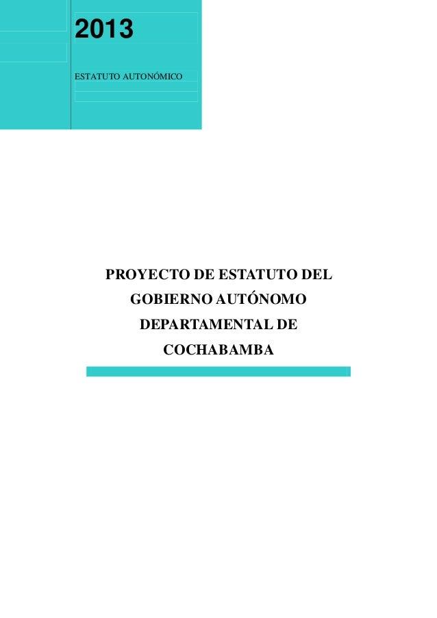 2013 ESTATUTO AUTONÓMICO PROYECTO DE ESTATUTO DEL GOBIERNO AUTÓNOMO DEPARTAMENTAL DE COCHABAMBA