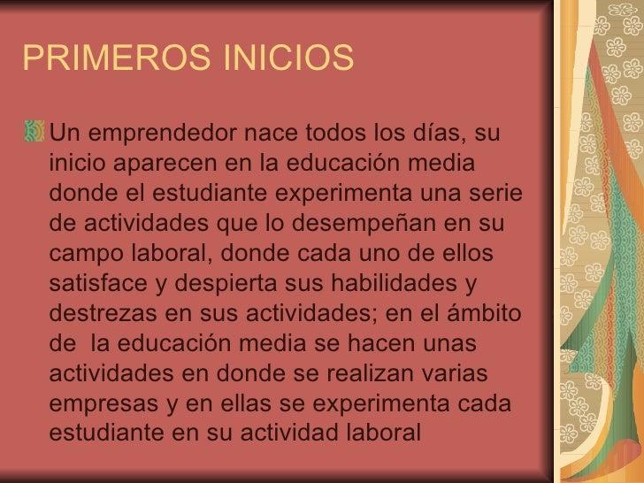 Proyecto De Feria Empresarial Proyecto De Feria Empresarial PRIMEROS INICIOS Un emprendedor nace todos los días, su inicio aparecen en la educación media donde el estudiante ... - 웹