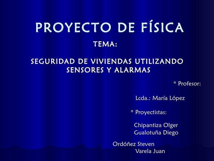 PROYECTO DE FÍSICA             TEMA:SEGURIDAD DE VIVIENDAS UTILIZANDO       SENSORES Y AL ARMAS                           ...