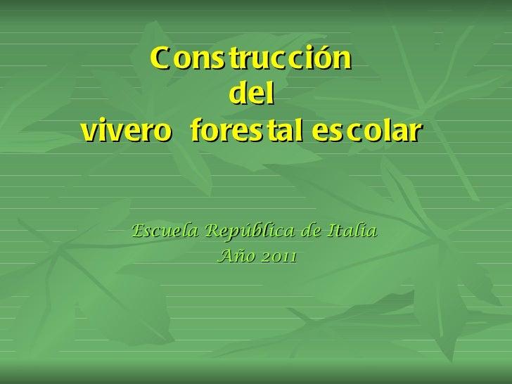 Construcción  del  vivero  forestal escolar   Escuela República de Italia  Año 2011