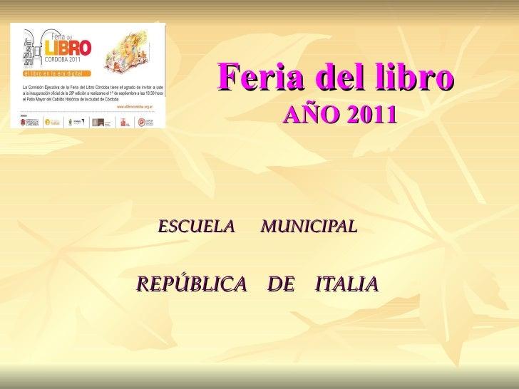 ESCUELA  MUNICIPAL REPÚBLICA  DE  ITALIA Feria del libro  AÑO 2011