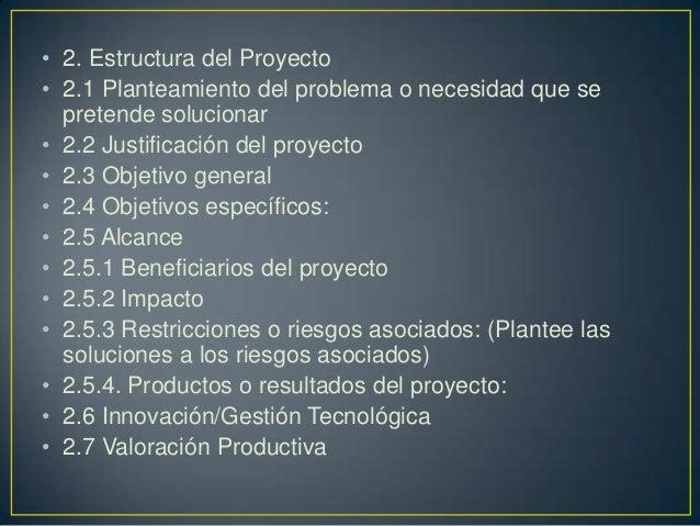 • 2. Estructura del Proyecto • 2.1 Planteamiento del problema o necesidad que se pretende solucionar • 2.2 Justificación d...