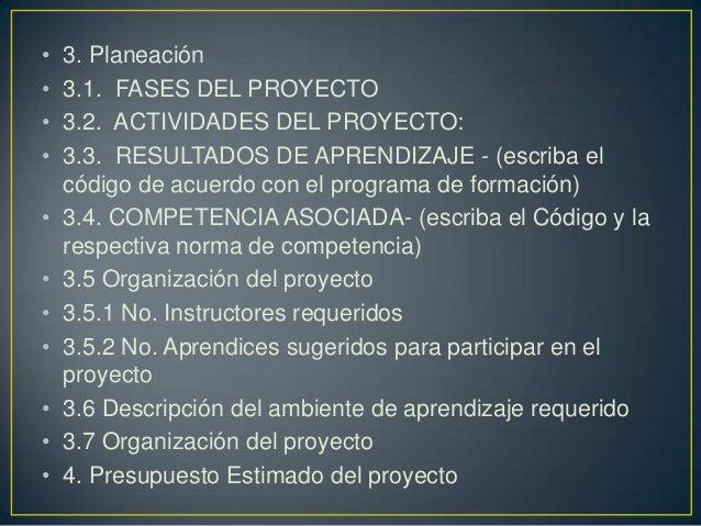 • • • • • • • • • • •  3. Planeación 3.1. FASES DEL PROYECTO 3.2. ACTIVIDADES DEL PROYECTO: 3.3. RESULTADOS DE APRENDIZAJE...