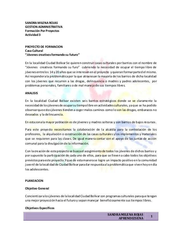 """SANDRA MILENA ROJAS GESTION ADMINISTRATIVA Formación Por Proyectos Actividad 3  PROYECTO DE FORMACION Casa Cultural """"Jóven..."""