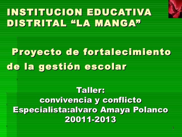 """INSTITUCION EDUCATIVA DISTRITAL """"LA MANGA""""      Proyecto de fortalecimiento  de la gestión escolar   <ul><li>Taller: </li>..."""