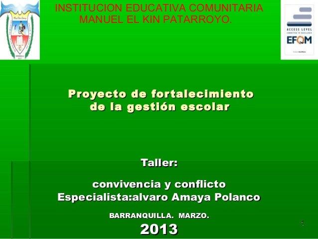 INSTITUCION EDUCATIVA COMUNITARIA    MANUEL EL KIN PATARROYO.  Proyecto de for talecimiento     de la gestión escolar     ...