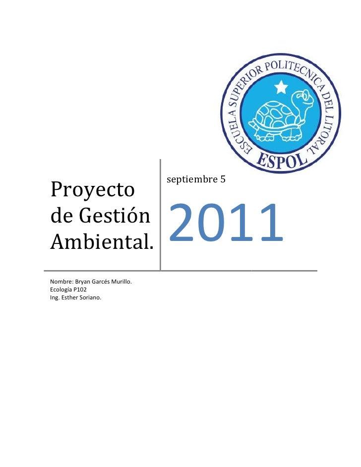 Proyecto de Gestión Ambiental.septiembre 52011Nombre: Bryan Garcés Murillo.                                               ...