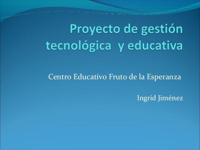Centro Educativo Fruto de la Esperanza Ingrid Jiménez