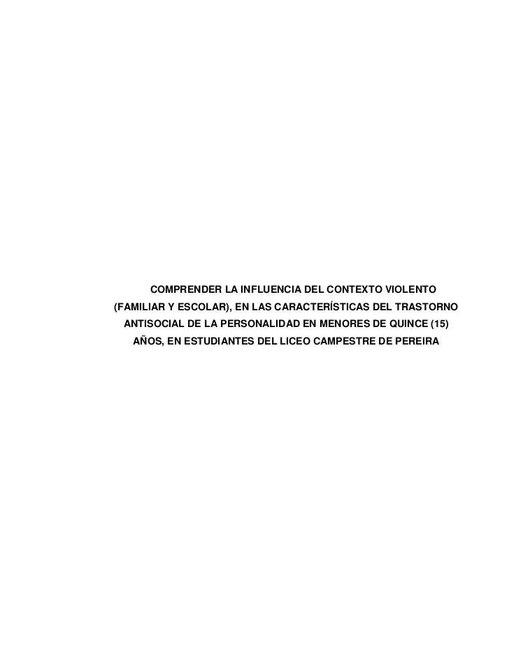 COMPRENDER LA INFLUENCIA DEL CONTEXTO VIOLENTO(FAMILIAR Y ESCOLAR), EN LAS CARACTERÍSTICAS DEL TRASTORNO ANTISOCIAL DE LA ...