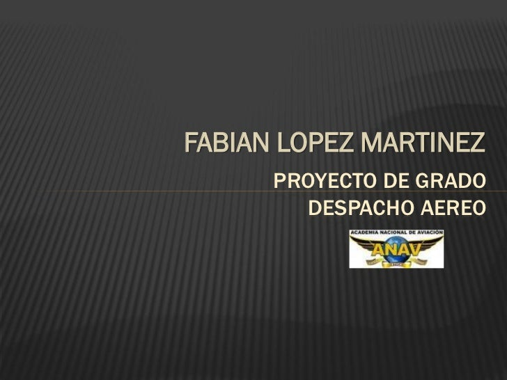 FABIAN LOPEZ MARTINEZ      PROYECTO DE GRADO        DESPACHO AEREO