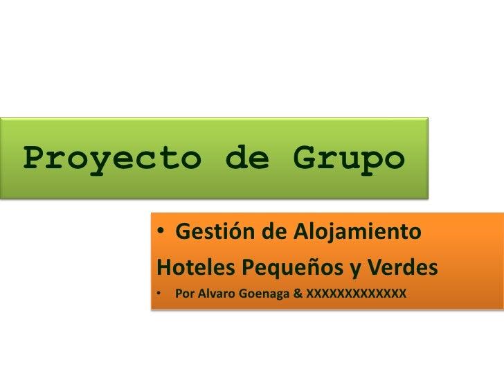 Proyecto de Grupo     • Gestión de Alojamiento     Hoteles Pequeños y Verdes     • Por Alvaro Goenaga & XXXXXXXXXXXXX