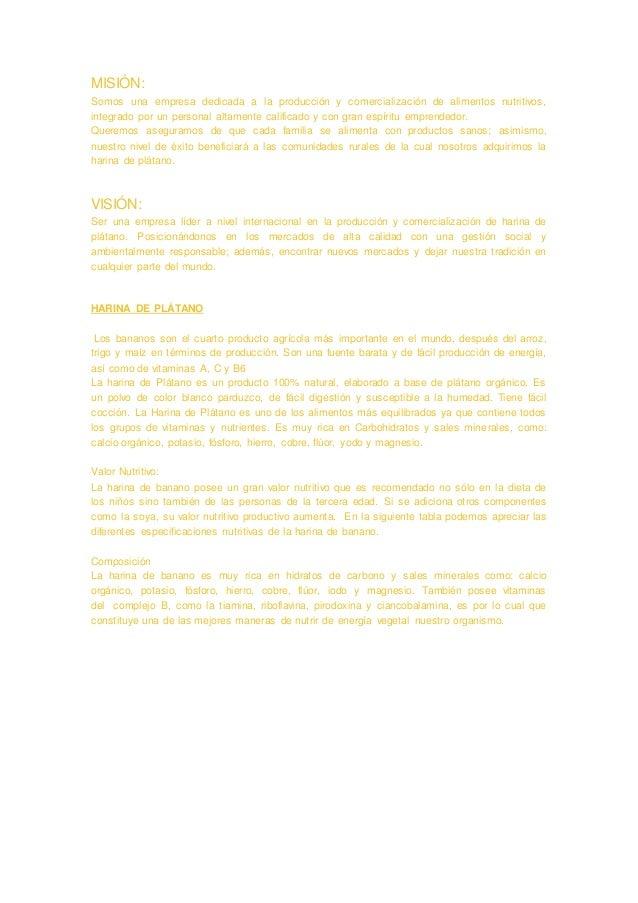 MISIÓN: Somos una empresa dedicada a la producción y comercialización de alimentos nutritivos, integrado por un personal a...