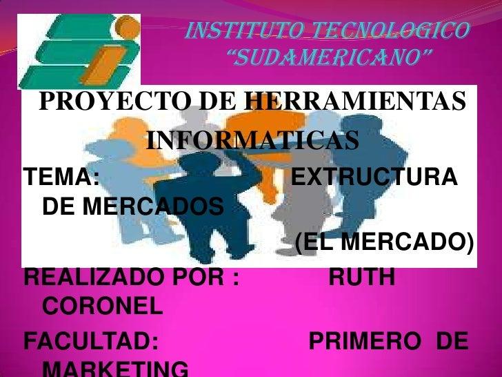 """INSTITUTO TECNOLOGICO """"SUDAMERICANO""""<br />PROYECTO DE HERRAMIENTAS <br />INFORMATICAS<br />TEMA:                          ..."""