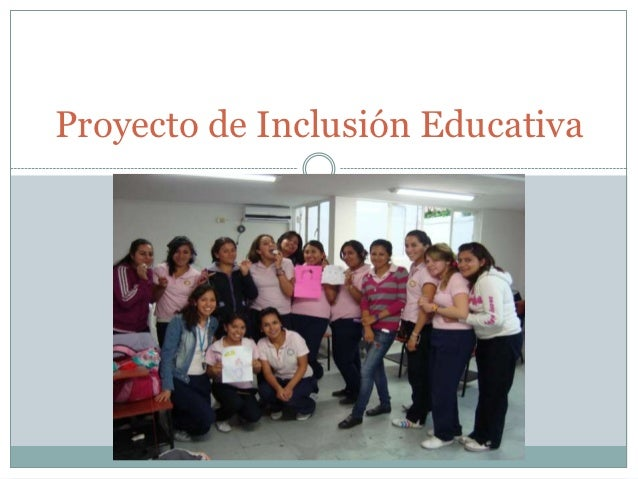 Inclusion educativa slideshare inclusion educativa for Proyecto de construccion de aulas educativas