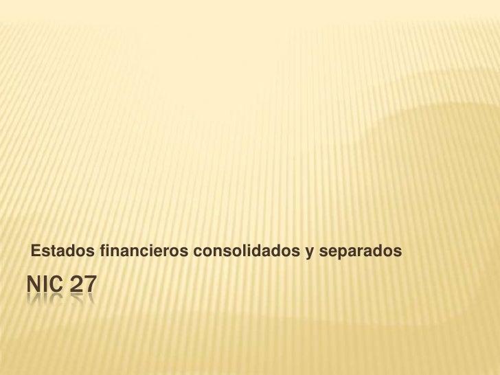 NIC 27<br />Estados financieros consolidados y separados <br />