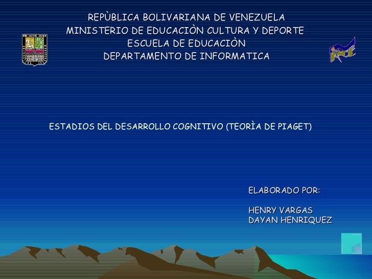 REPÙBLICA BOLIVARIANA DE VENEZUELA MINISTERIO DE EDUCACIÒN CULTURA Y DEPORTE  ESCUELA DE EDUCACIÒN DEPARTAMENTO DE INFORMA...