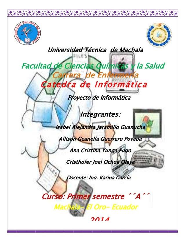 Universidad Técnica de Machala  Facultad de Ciencias Químicas y la Salud  Carrera de Enfermería Catedra de Informática Pro...