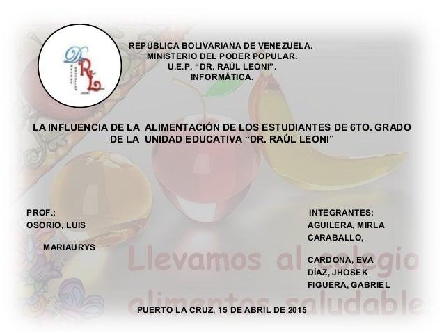 """REPÚBLICA BOLIVARIANA DE VENEZUELA. MINISTERIO DEL PODER POPULAR. U.E.P. """"DR. RAÚL LEONI"""". INFORMÁTICA. LA INFLUENCIA DE L..."""