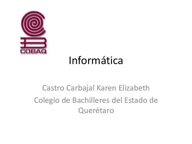 Informática Castro Carbajal Karen Elizabeth Colegio de Bachilleres del Estado de Querétaro