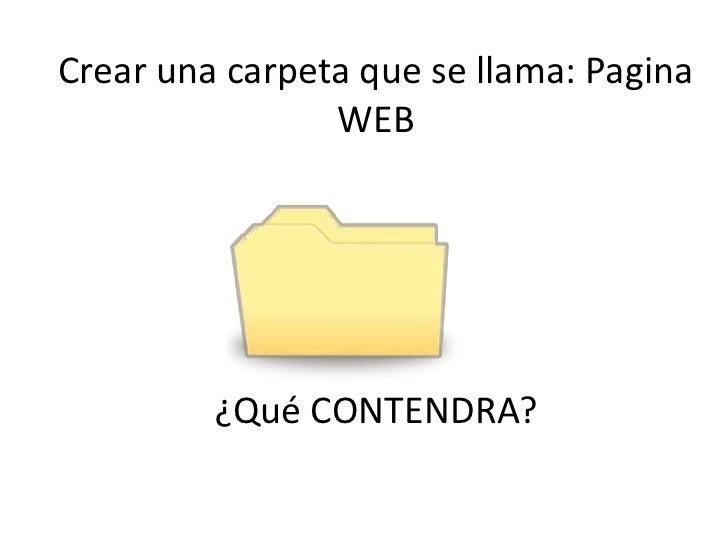 Crear una carpeta que se llama: Pagina                WEB         ¿Qué CONTENDRA?
