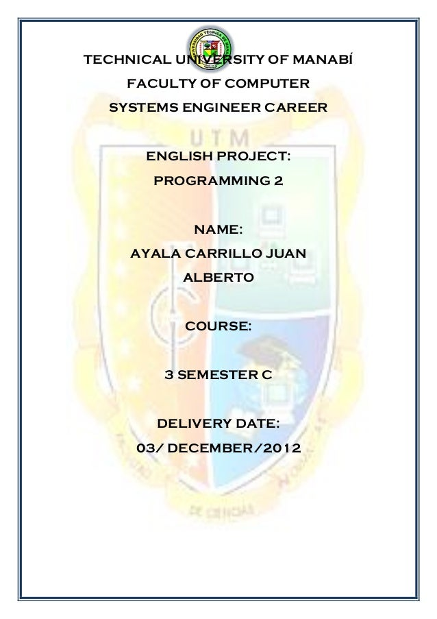 TECHNICAL UNIVERSITY OF MANABÍ    FACULTY OF COMPUTER  SYSTEMS ENGINEER CAREER      ENGLISH PROJECT:       PROGRAMMING 2  ...