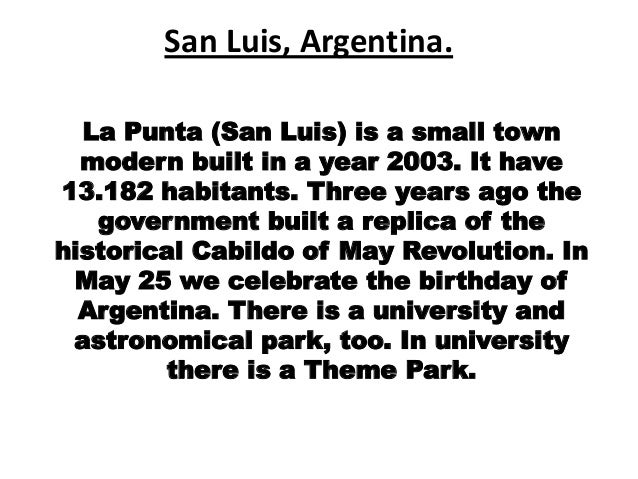 San Luis, Argentina. La Punta (San Luis) is a small town modern built in a year 2003. It have 13.182 habitants. Three year...