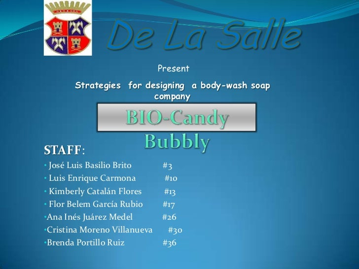 De La Salle<br />Present<br />Strategiesfordesigning  a body-washsoapcompany<br />BIO-CandyBubbly<br />STAFF:<br /><ul><li...