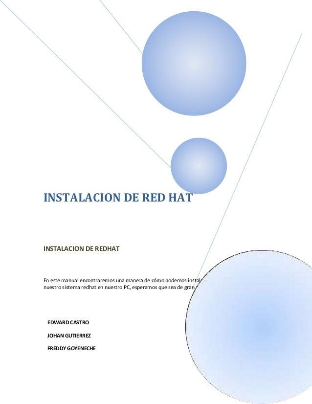 INSTALACION DE RED HATINSTALACION DE REDHATEn este manual encontraremos una manera de cómo podemos instalarnuestro sistema...