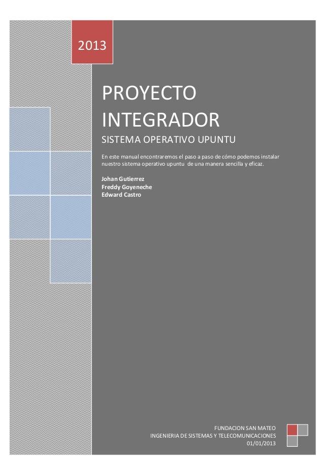 PROYECTOINTEGRADORSISTEMA OPERATIVO UPUNTUEn este manual encontraremos el paso a paso de cómo podemos instalarnuestro sist...