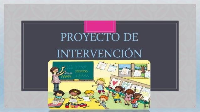 C PROYECTO DE INTERVENCIÓN