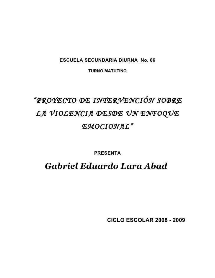"ESCUELA SECUNDARIA DIURNA No. 66              TURNO MATUTINO""PROYECTO DE INTERVENCIÓN SOBRELA VIOLENCIA DESDE UN ENFOQUE  ..."