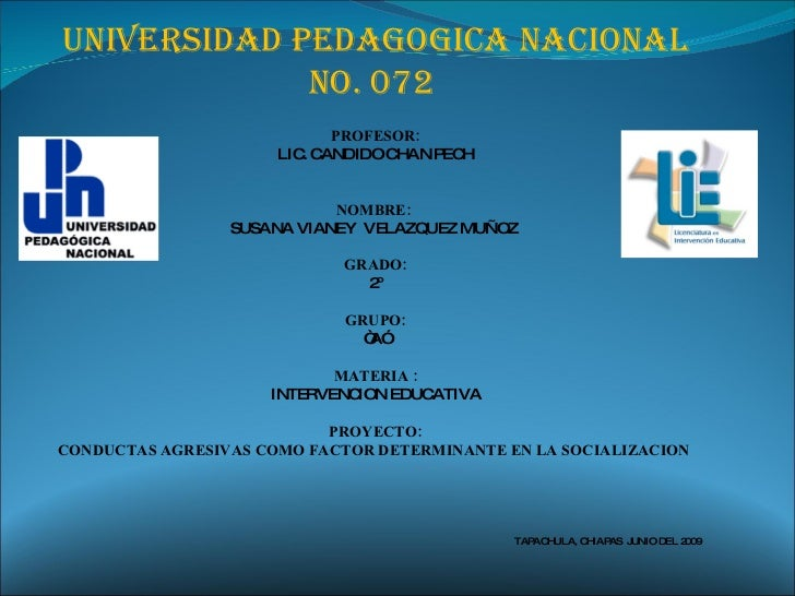 UNIVERSIDAD PEDAGOGICA NACIONAL No. 072   PROFESOR: LIC. CANDIDO CHAN PECH NOMBRE:  SUSANA VIANEY  VELAZQUEZ MUÑOZ  GRADO:...