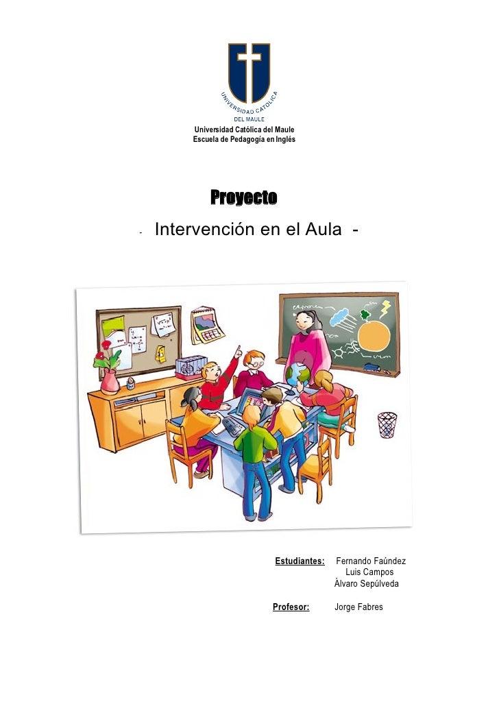 Universidad Católica del Maule         Escuela de Pedagogía en Inglés                  Proyecto -   Intervención en el Aul...