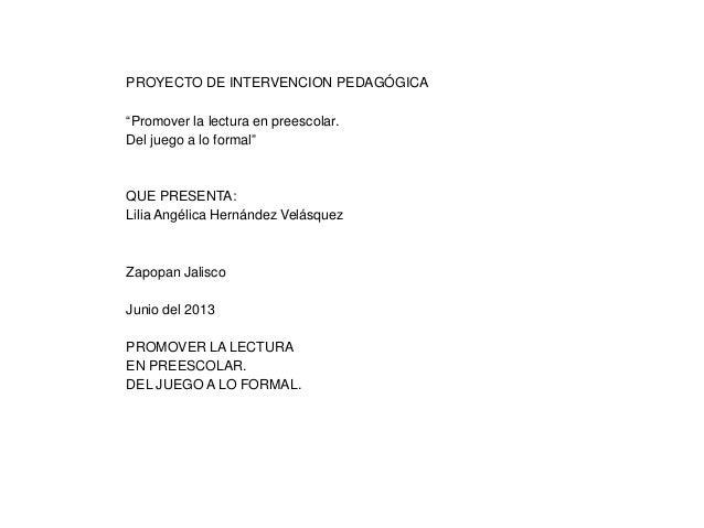 """PROYECTO DE INTERVENCION PEDAGÓGICA""""Promover la lectura en preescolar.Del juego a lo formal""""QUE PRESENTA:Lilia Angélica He..."""