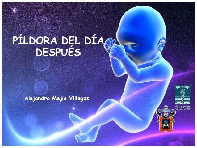 PÍLDORA DEL DÍA DESPUÉS  Alejandro Mejia Villegas