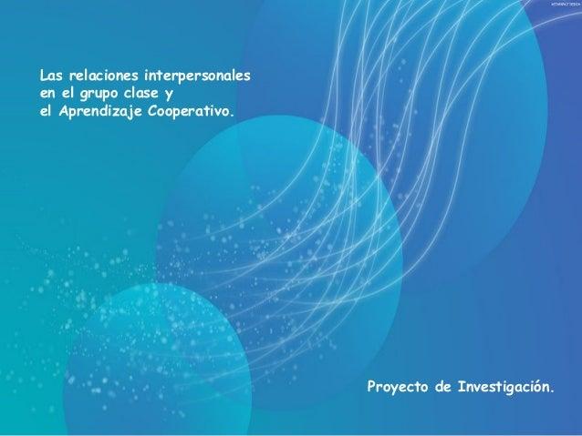 Proyecto de Investigación. Las relaciones interpersonales en el grupo clase y el Aprendizaje Cooperativo.