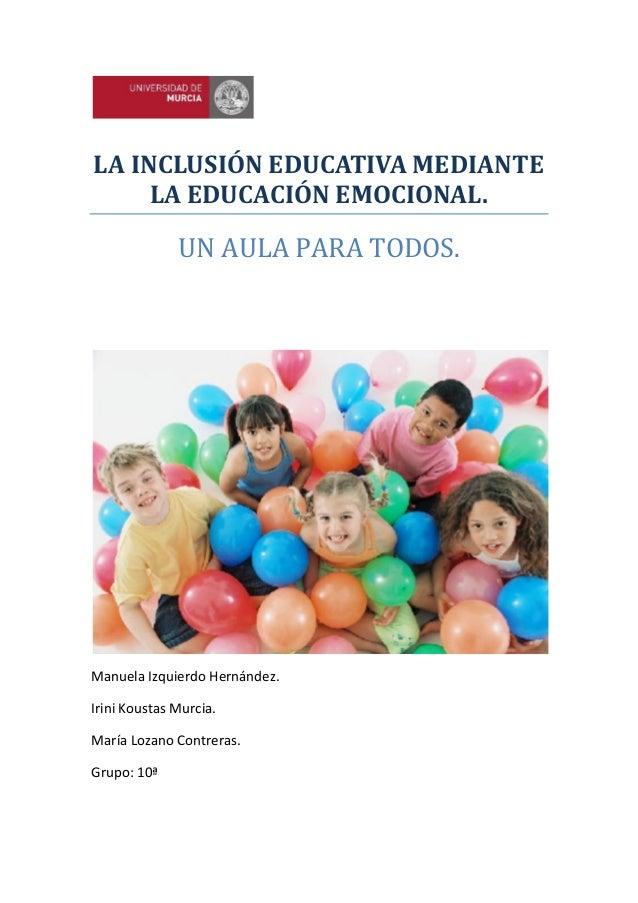 LA INCLUSIÓN EDUCATIVA MEDIANTELA EDUCACIÓN EMOCIONAL.UN AULA PARA TODOS.Manuela Izquierdo Hernández.Irini Koustas Murcia....
