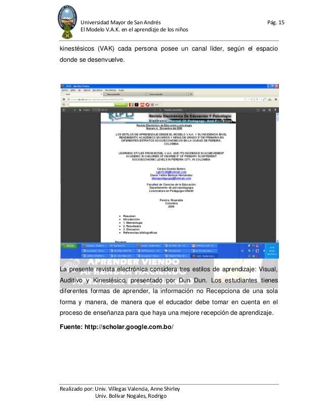 Universidad Mayor de San Andrés Pág. 15 El Modelo V.A.K. en el aprendizje de los niños Realizado por: Univ. Villegas Valen...