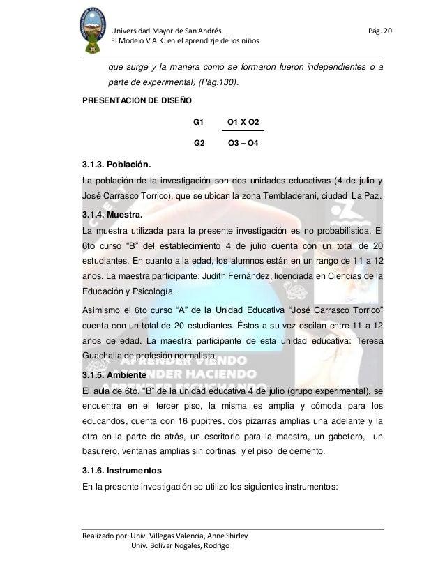 Universidad Mayor de San Andrés Pág. 20 El Modelo V.A.K. en el aprendizje de los niños Realizado por: Univ. Villegas Valen...