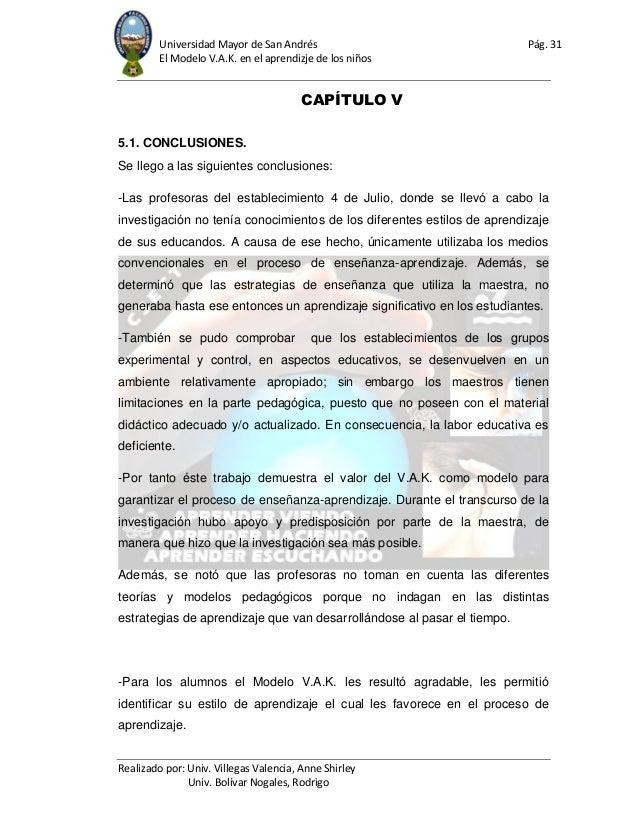 Universidad Mayor de San Andrés Pág. 31 El Modelo V.A.K. en el aprendizje de los niños Realizado por: Univ. Villegas Valen...