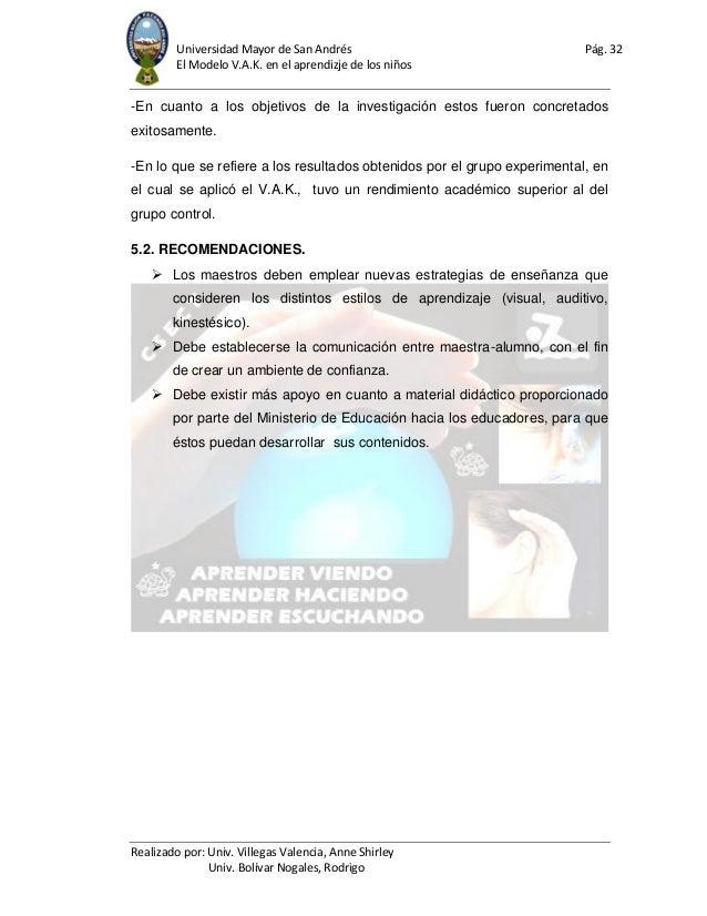 Universidad Mayor de San Andrés Pág. 32 El Modelo V.A.K. en el aprendizje de los niños Realizado por: Univ. Villegas Valen...