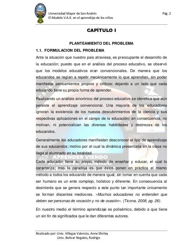 Universidad Mayor de San Andrés Pág. 2 El Modelo V.A.K. en el aprendizje de los niños Realizado por: Univ. Villegas Valenc...
