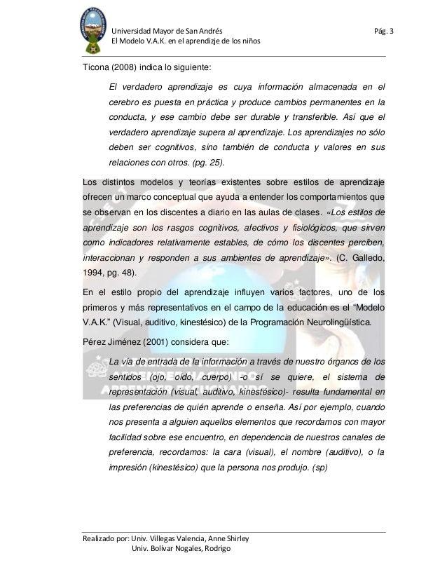 Universidad Mayor de San Andrés Pág. 3 El Modelo V.A.K. en el aprendizje de los niños Realizado por: Univ. Villegas Valenc...