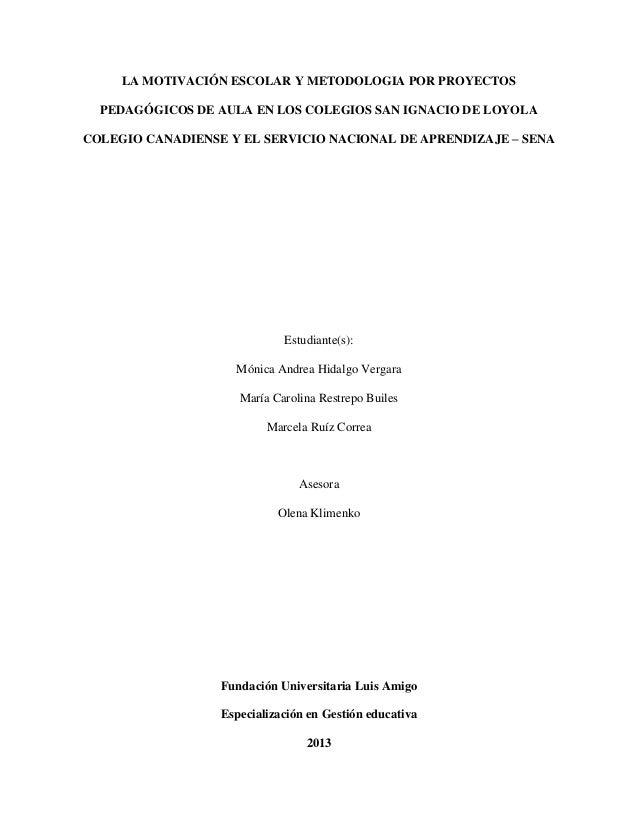 LA MOTIVACIÓN ESCOLAR Y METODOLOGIA POR PROYECTOS PEDAGÓGICOS DE AULA EN LOS COLEGIOS SAN IGNACIO DE LOYOLA COLEGIO CANADI...